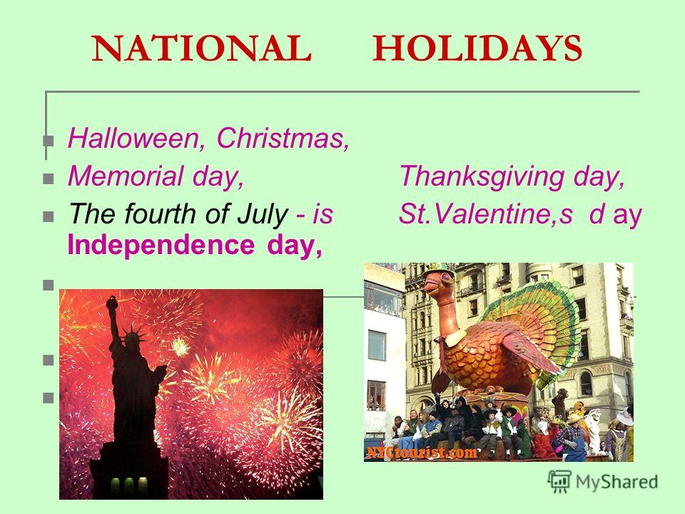 NATIONAL HOLIDAYS Halloween, Christmas, Memorial day, Thanksgiving day, The fourth of July - is St.Valentine,s d ay Independence day,