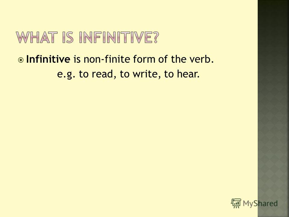 Infinitive is non-finite form of the verb. e.g. to read, to write, to hear.