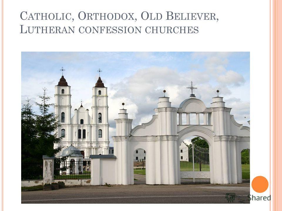 C ATHOLIC, O RTHODOX, O LD B ELIEVER, L UTHERAN CONFESSION CHURCHES