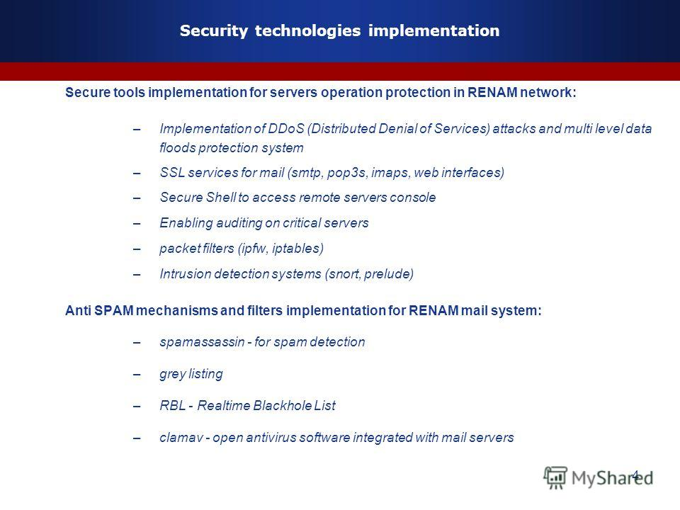 4 Secure tools implementation for servers operation protection in RENAM network: –Implementation of DDoS (Distributed Denial of Services) attacks and multi level data floods protection system –SSL services for mail (smtp, pop3s, imaps, web interfaces