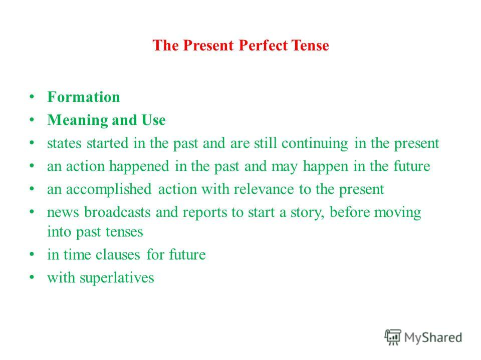 The Present Perfect Tense Formation Meaning and Use states started in the past and are still continuing in the present an action happened in the past and may happen in the future an accomplished action with relevance to the present news broadcasts an
