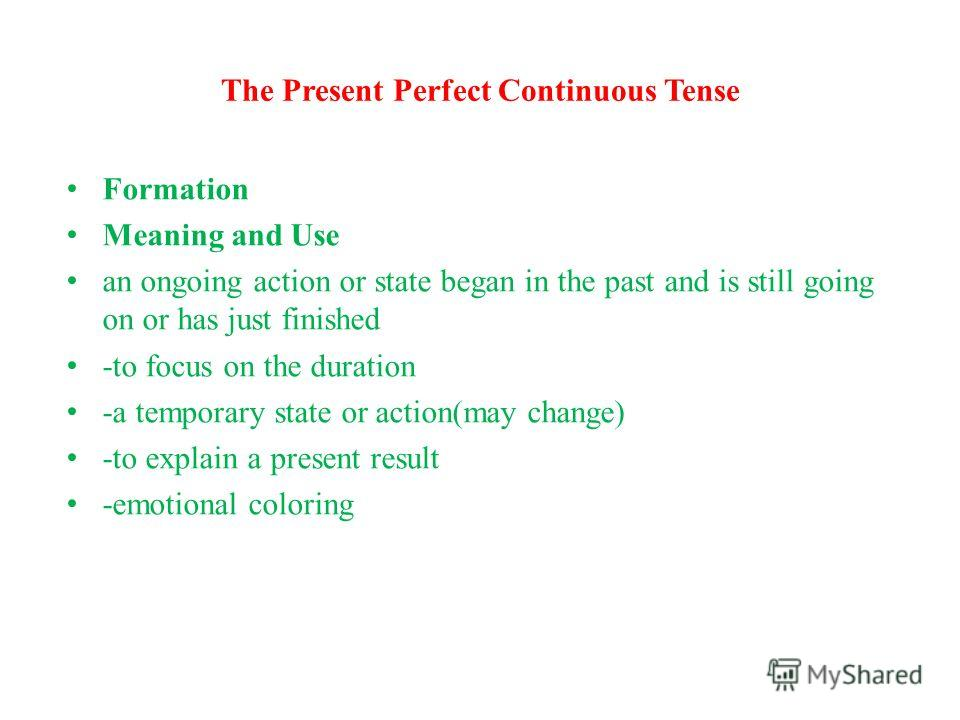 The Present Perfect Continuous Tense Formation Meaning and Use an ongoing action or state began in the past and is still going on or has just finished -to focus on the duration -a temporary state or action(may change) -to explain a present result -em