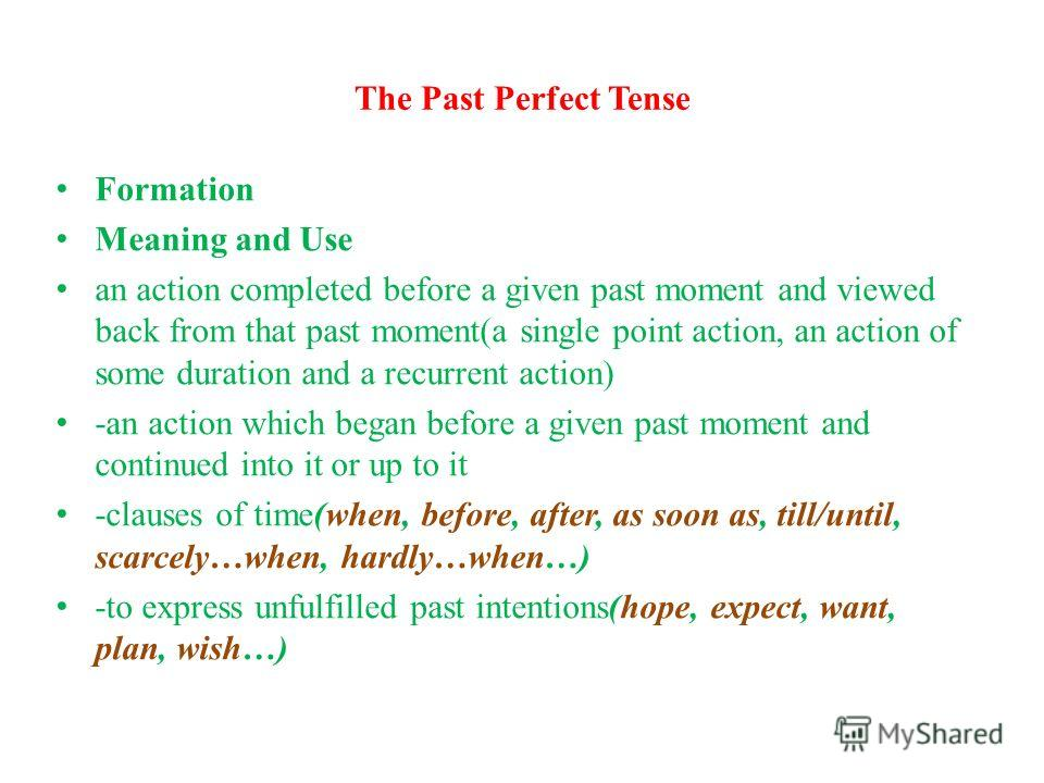 The Past Perfect Tense Formation Meaning and Use an action completed before a given past moment and viewed back from that past moment(a single point action, an action of some duration and a recurrent action) -an action which began before a given past