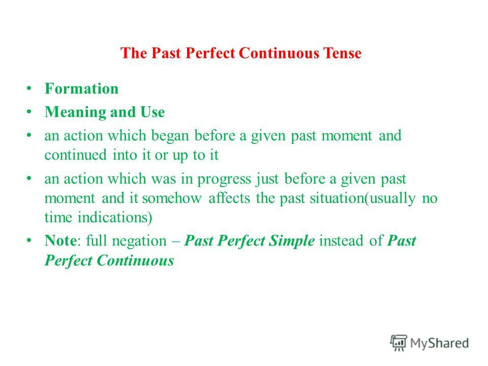 The Past Perfect Continuous Tense Formation Meaning and Use an action which began before a given past moment and continued into it or up to it an action which was in progress just before a given past moment and it somehow affects the past situation(u