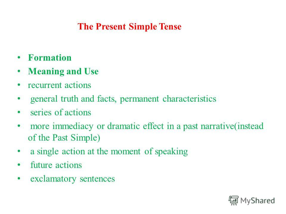 The Present Simple Tense Formation Meaning and Use recurrent actions general truth and facts, permanent characteristics series of actions more immediacy or dramatic effect in a past narrative(instead of the Past Simple) a single action at the moment