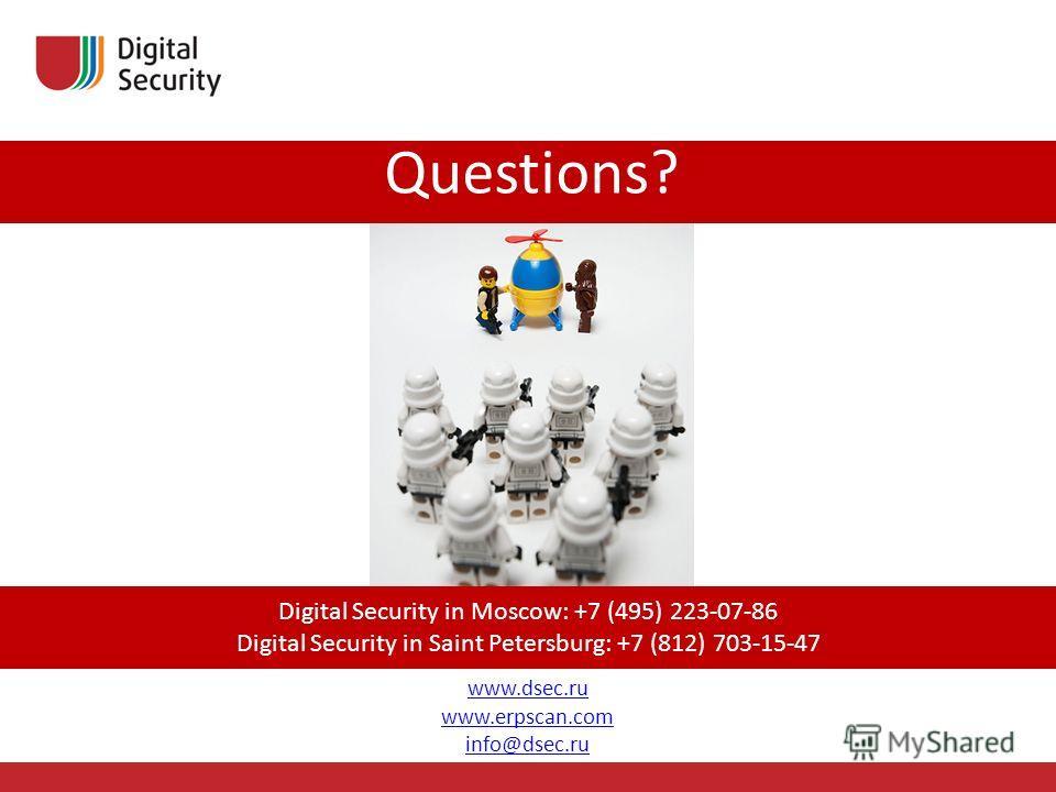 Digital Security in Moscow: +7 (495) 223-07-86 Digital Security in Saint Petersburg: +7 (812) 703-15-47 Questions? www.dsec.ru www.erpscan.com info@dsec.ru