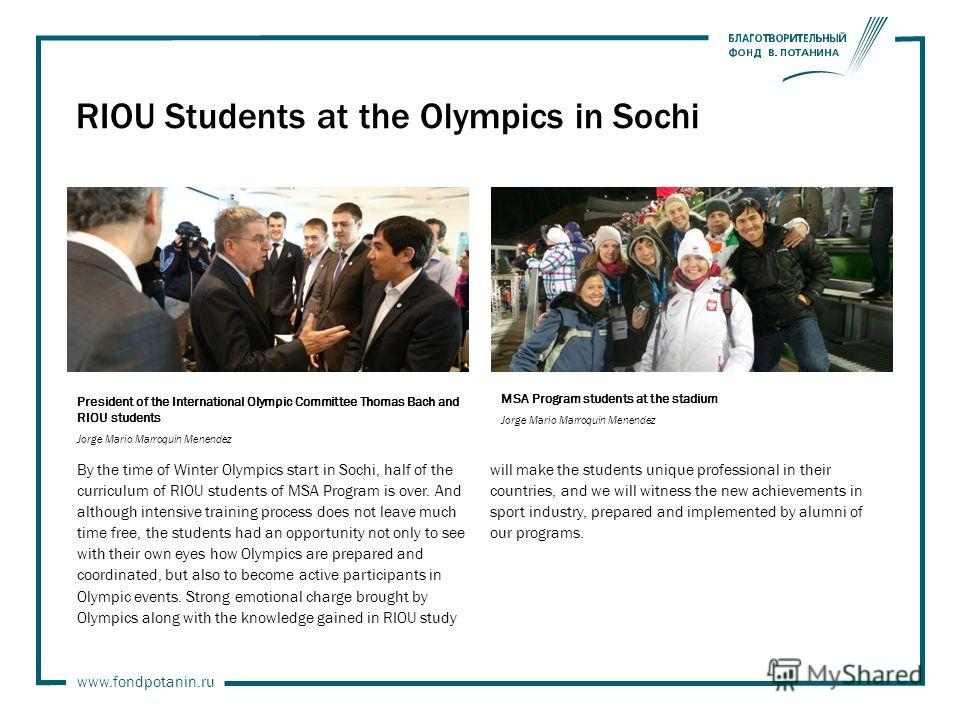 www.fondpotanin.ru RIOU Students at the Olympics in Sochi By the time of Winter Olympics start in Sochi, half of the curriculum of RIOU students of MSA Program is over. And although intensive training process does not leave much time free, the studen
