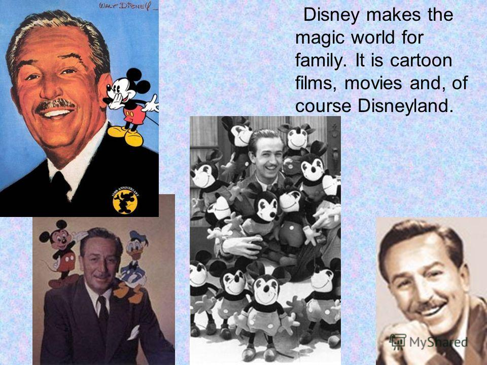 Disney makes the magic world for family. It is cartoon films, movies and, of course Disneyland.