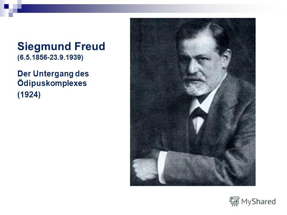 Siegmund Freud (6.5.1856-23.9.1939) Der Untergang des Ödipuskomplexes (1924)