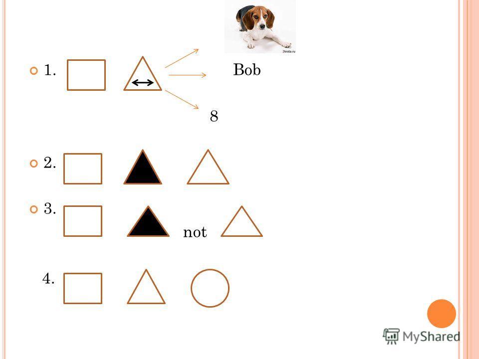 1. Bob 8 2. 3. not 4.