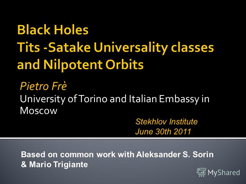 Pietro Frè University of Torino and Italian Embassy in Moscow Based on common work with Aleksander S. Sorin & Mario Trigiante Stekhlov Institute June 30th 2011