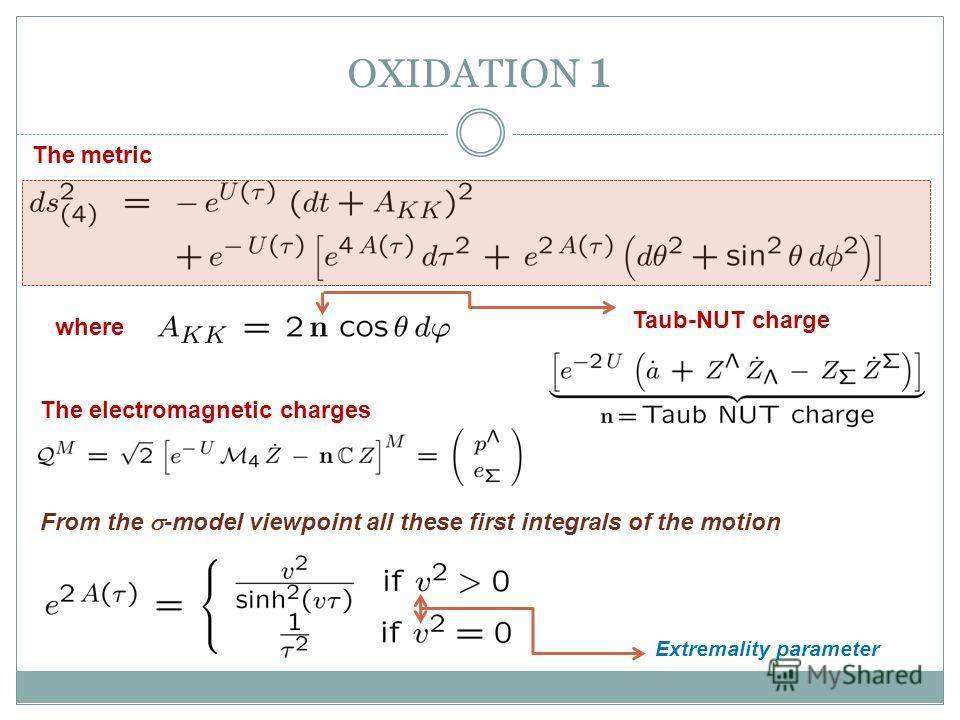 OXIDATION 1 The metric where Taub-NUT charge The electromagnetic charges From the -model viewpoint all these first integrals of the motion Extremality parameter