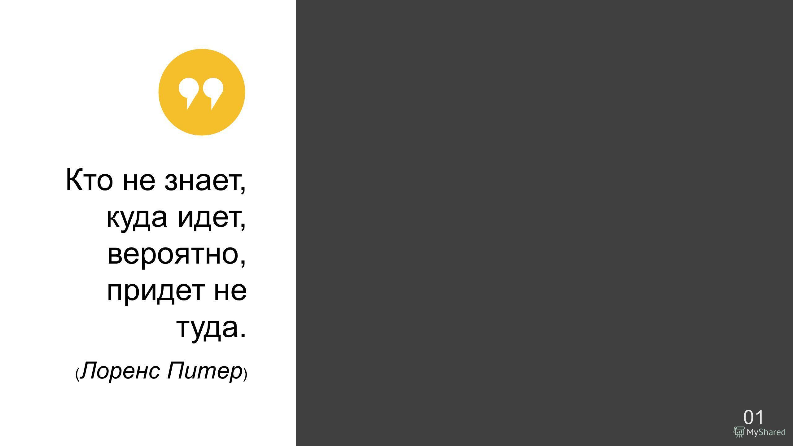Company name - Presentation Кто не знает, куда идет, вероятно, придет не туда. ( Лоренс Питер ) 01