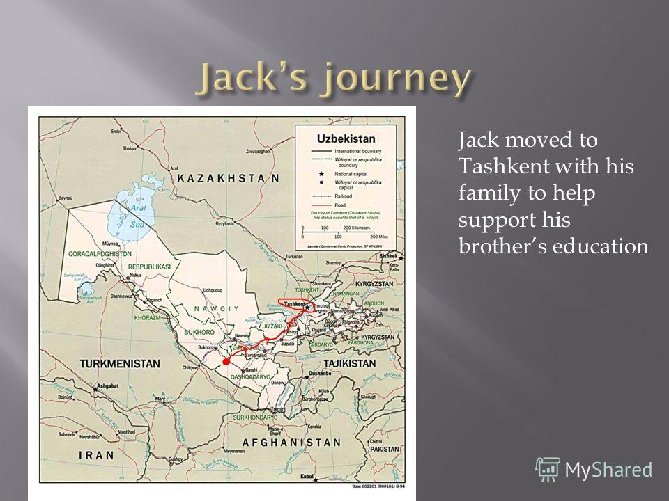 Jack moved to Tashkent with his family to help support his brothers education