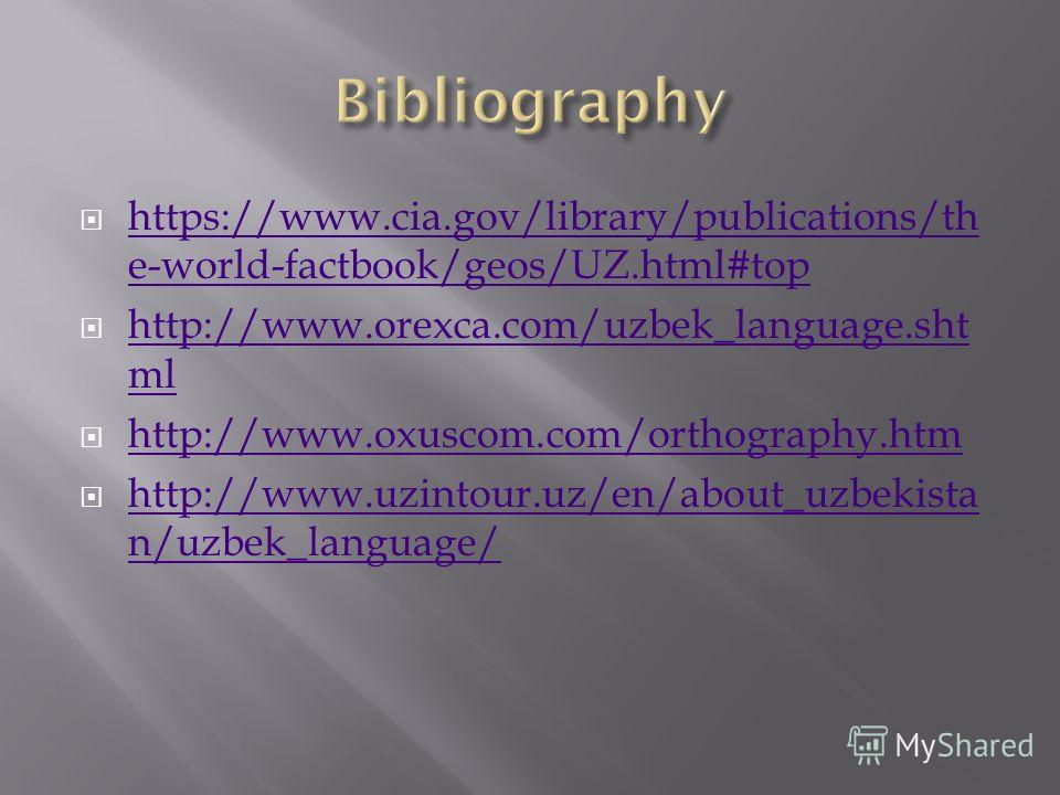https://www.cia.gov/library/publications/th e-world-factbook/geos/UZ.html#top https://www.cia.gov/library/publications/th e-world-factbook/geos/UZ.html#top http://www.orexca.com/uzbek_language.sht ml http://www.orexca.com/uzbek_language.sht ml http:/