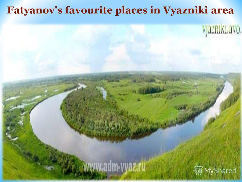 Fatyanov's favourite places in Vyazniki area