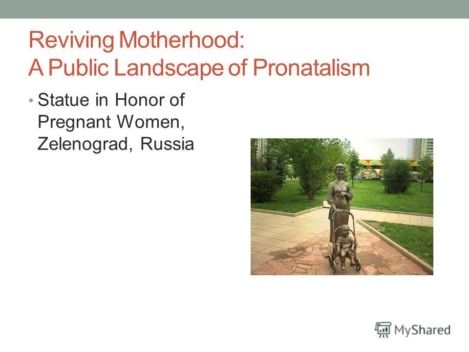 Reviving Motherhood: A Public Landscape of Pronatalism Statue in Honor of Pregnant Women, Zelenograd, Russia