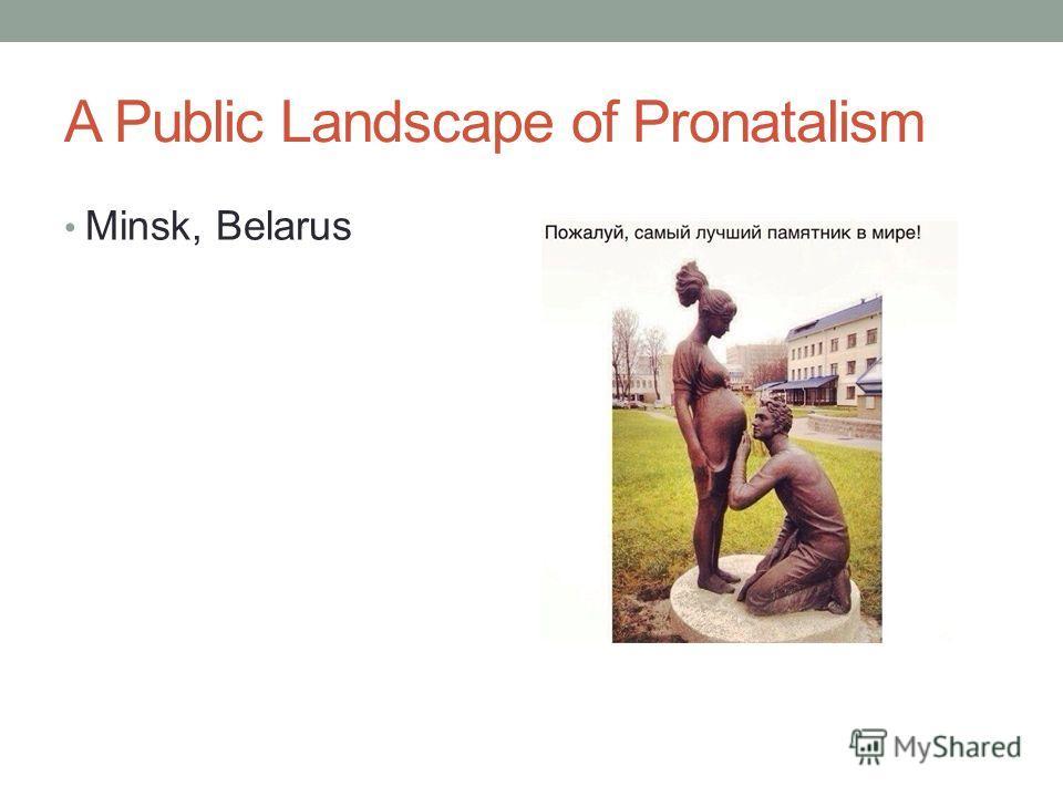 A Public Landscape of Pronatalism Minsk, Belarus