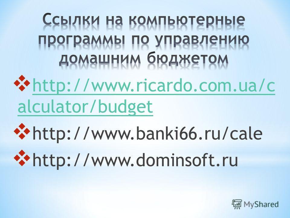http://www.ricardo.com.ua/c alculator/budget http://www.ricardo.com.ua/c alculator/budget http://www.banki66.ru/cale http://www.dominsoft.ru