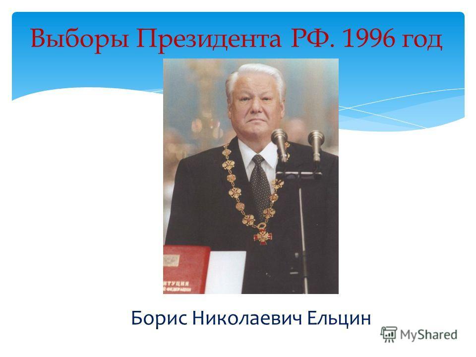 Выборы Президента РФ. 1996 год Борис Николаевич Ельцин