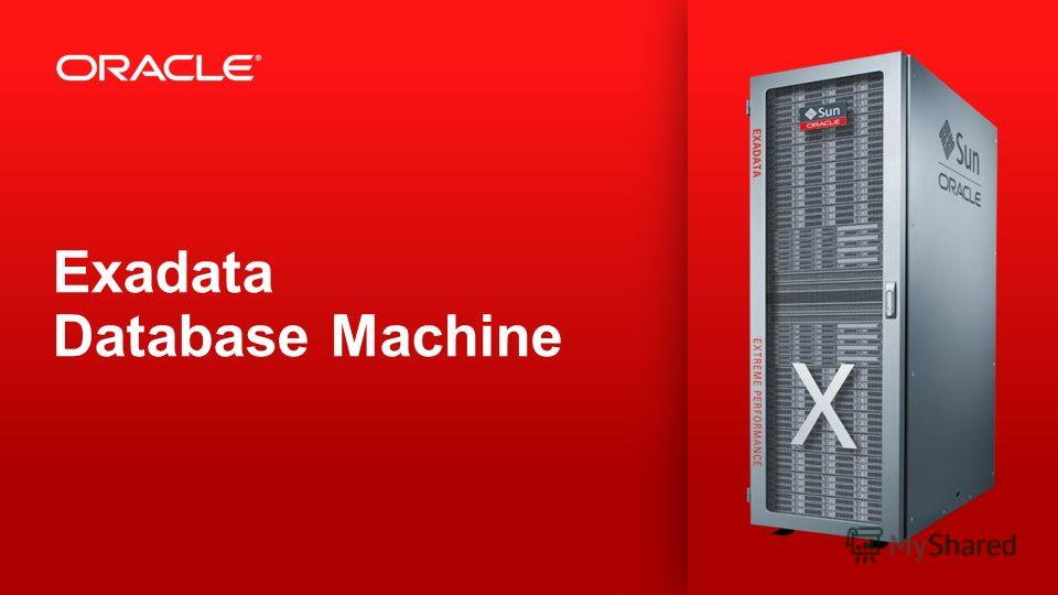 8 Copyright © 2013, Oracle and/or its affiliates. All rights reserved.Confidential – Oracle Internal Exadata Database Machine