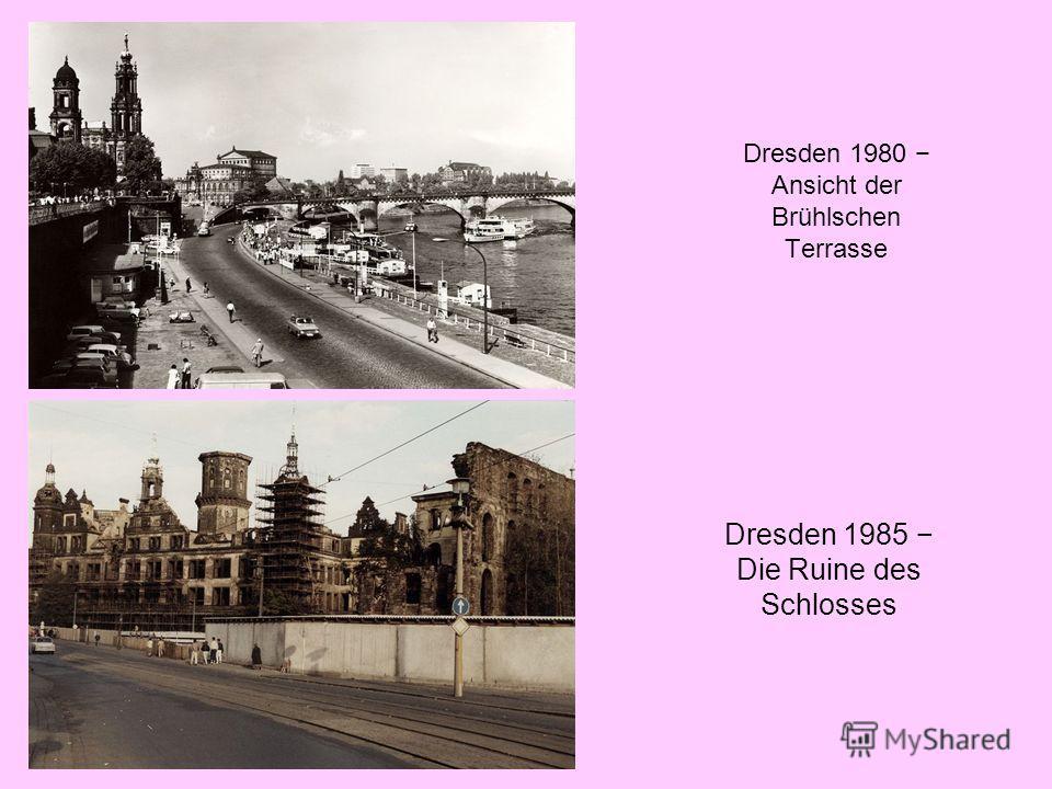 Dresden 1980 Ansicht der Brühlschen Terrasse Dresden 1985 Die Ruine des Schlosses