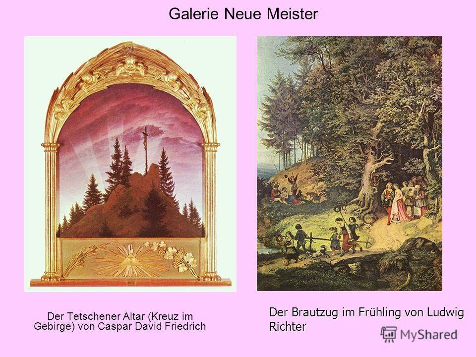 Galerie Neue Meister Der Tetschener Altar (Kreuz im Gebirge) von Caspar David Friedrich Der Brautzug im Frühling von Ludwig Richter