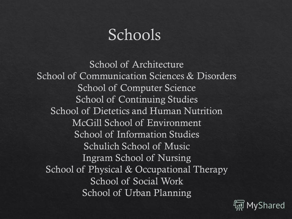 School of Architecture School of Communication Sciences & Disorders School of Computer Science School of Continuing Studies School of Dietetics and Human Nutrition McGill School of Environment School of Information Studies Schulich School of Music In