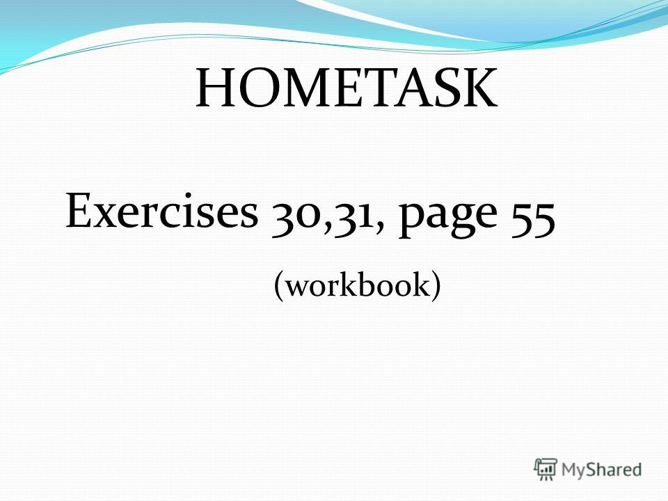 HOMETASK Exercises 30,31, page 55 (workbook)