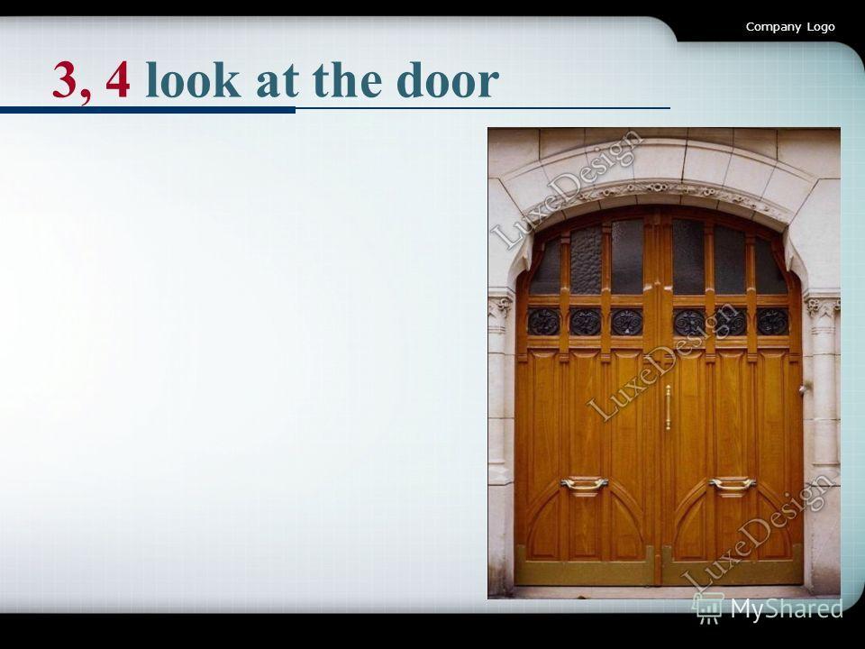 Company Logo 3, 4 look at the door