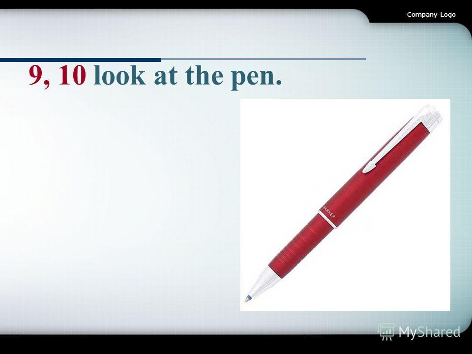 Company Logo 9, 10 look at the pen.