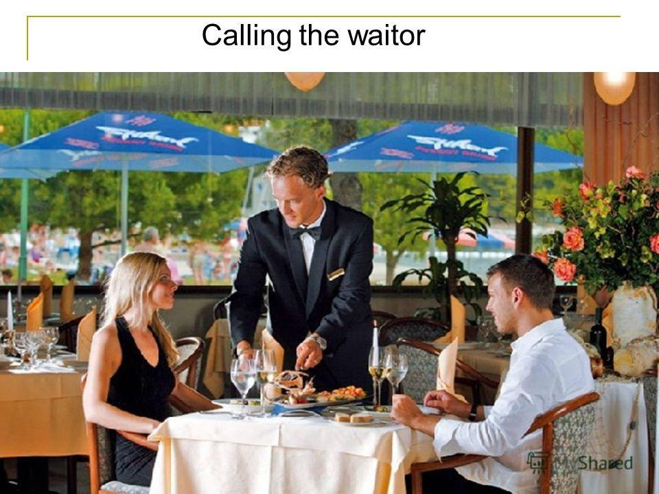 Calling the waitor