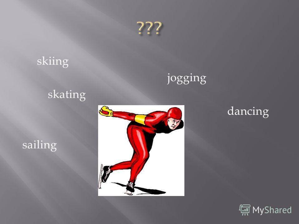 skiing jogging skating dancing sailing