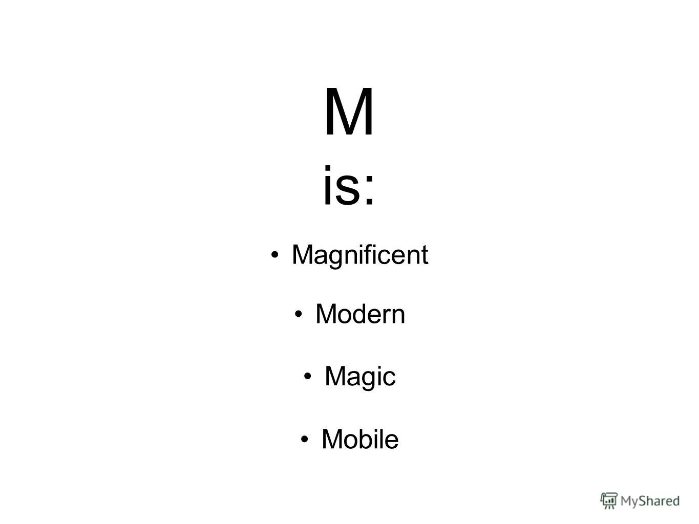M Magnificent is: Modern Magic Mobile