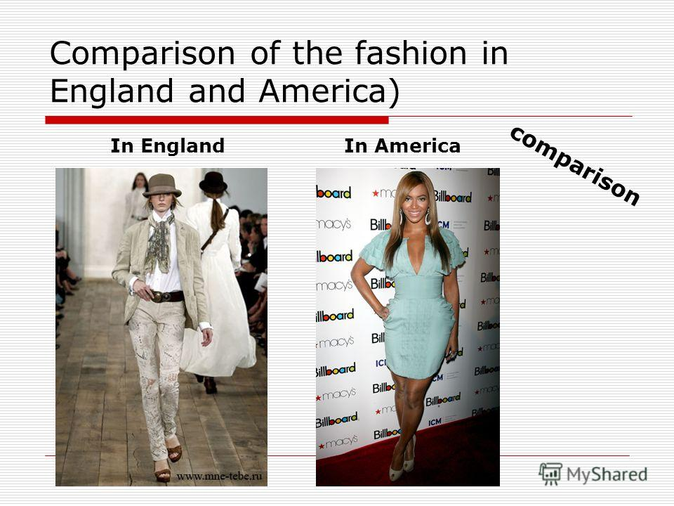 Comparison of the fashion in England and America) In EnglandIn America comparison