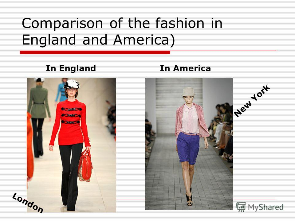 Comparison of the fashion in England and America) In EnglandIn America London New York