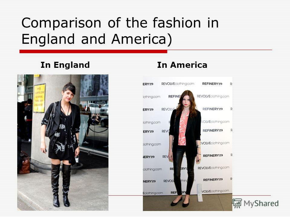 Comparison of the fashion in England and America) In EnglandIn America