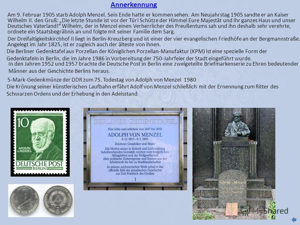 Annerkennung In den Jahren 1952 und 1957 brachte die Deutsche Post in Berlin eine zweigeteilte Briefmarkenserie zu Ehren bedeutender Männer aus der Geschichte Berlins heraus. 5-Mark-Gedenkmünze der DDR zum 75. Todestag von Adolph von Menzel 1980 Die