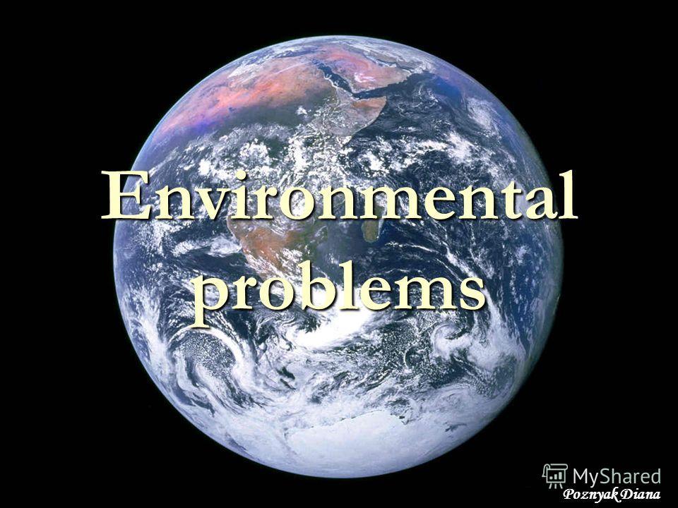 Environmental problems Poznyak Diana
