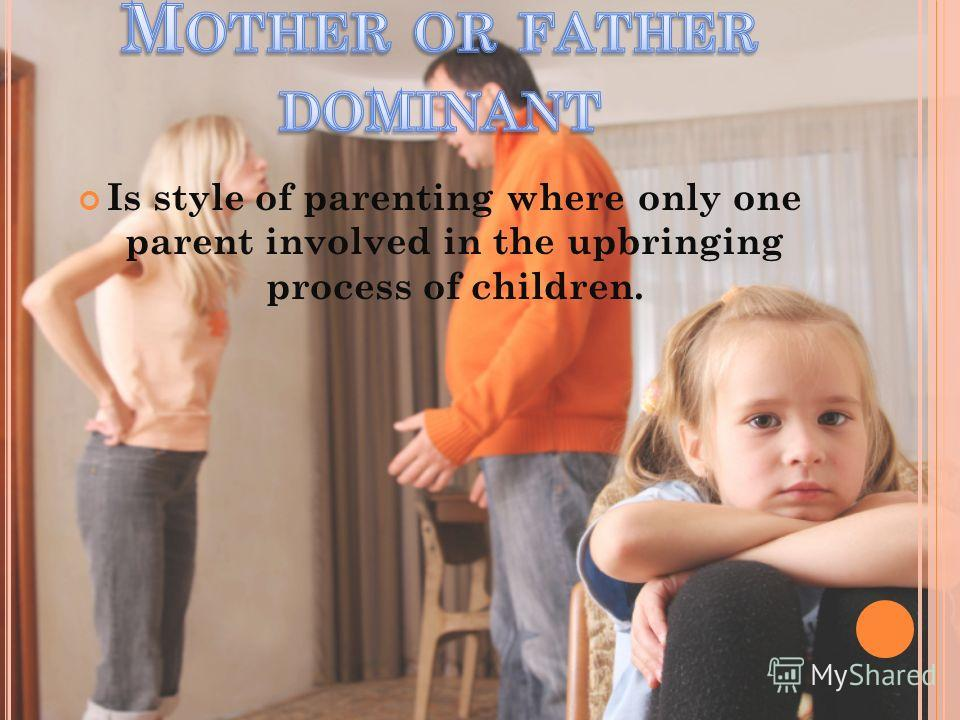 Is style of parenting where only one parent involved in the upbringing process of children.