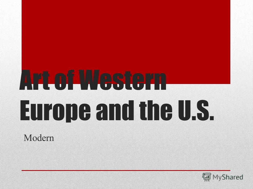 Art of Western Europe and the U.S. Modern
