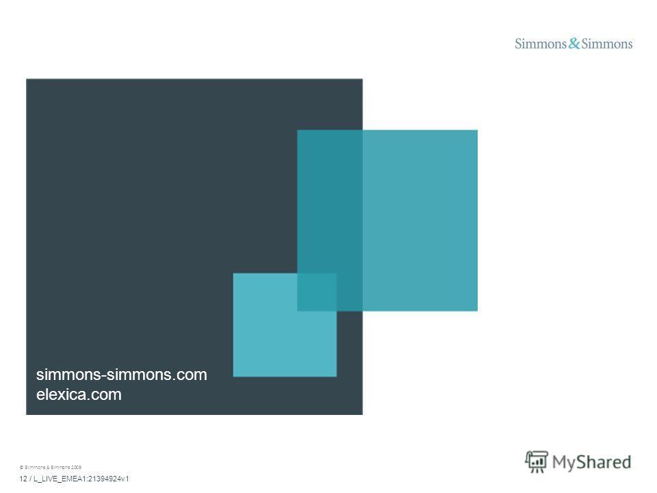 12 / L_LIVE_EMEA1:21394924v1 © Simmons & Simmons 2009 simmons-simmons.com elexica.com