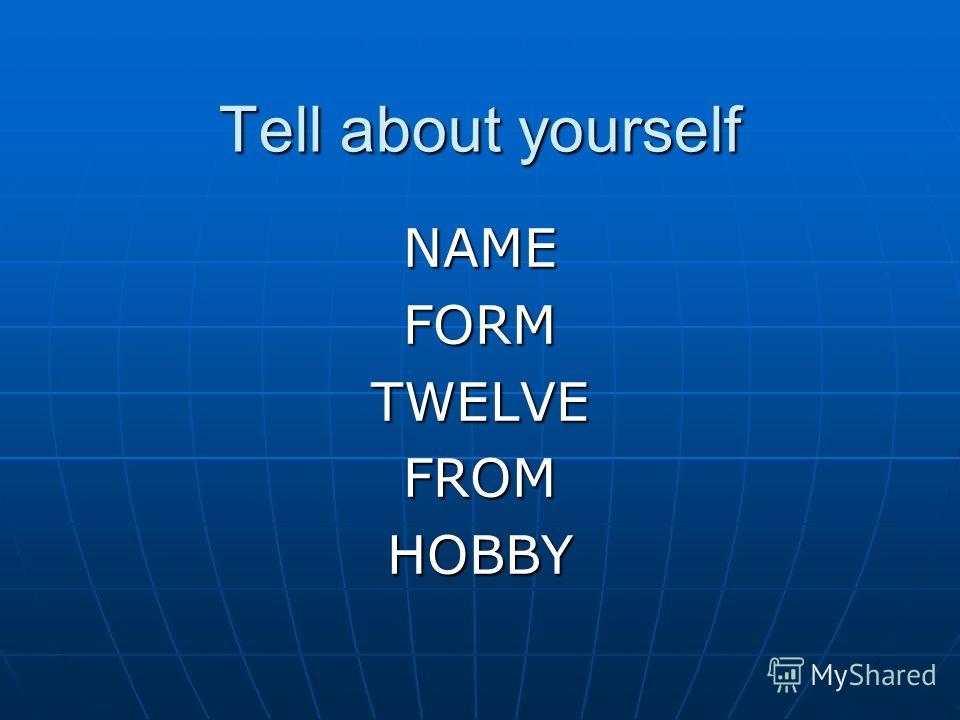 Tell about yourself NAMEFORMTWELVEFROMHOBBY