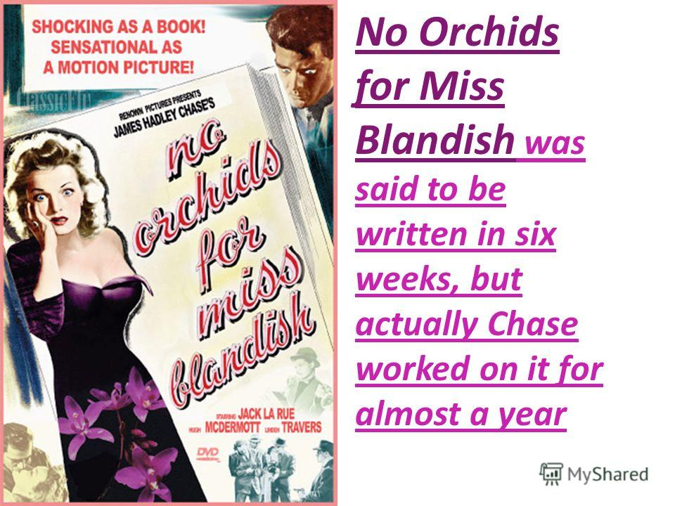 No Orchids for Miss Blandish was said to be written in six weeks, but actually Chase worked on it for almost a year