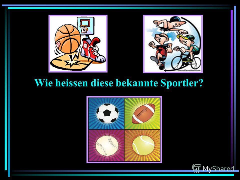 Wie heissen diese bekannte Sportler?