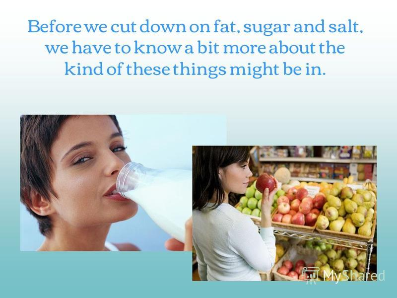 Before we cut down on fat, sugar and salt, we have to know a bit more about the kind of these things might be in.