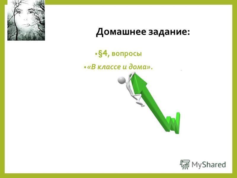 Домашнее задание: §4, вопросы «В классе и дома».