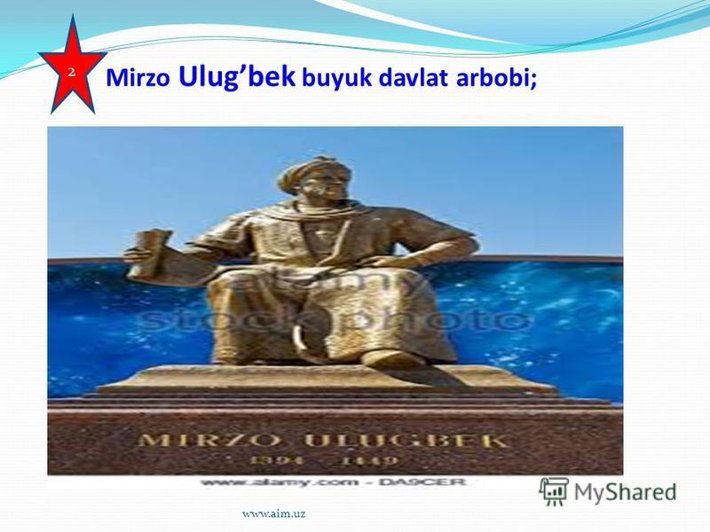 Mirzo Ulugbek buyuk davlat arbobi; 2 www.aim.uz
