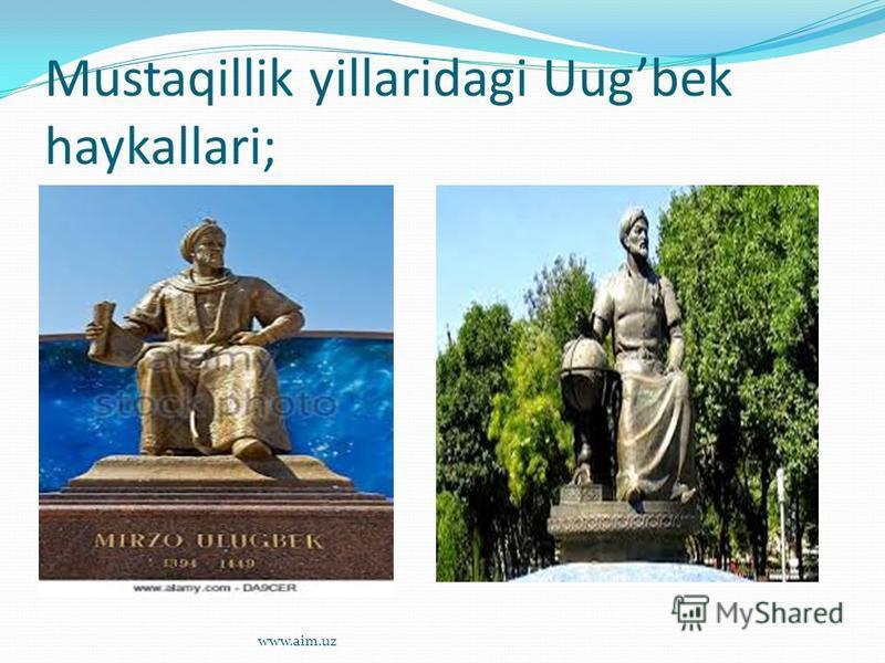 Mustaqillik yillaridagi Uugbek haykallari; www.aim.uz