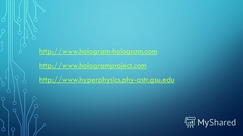 http://www.hologram-hologram.com http://www.hologramproject.com http://www.hyperphysics.phy-astr.gsu.edu